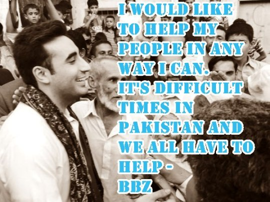 I would like to help my people in any way I can. It's difficult times in Pakistan and we all have to help. bilawalsays